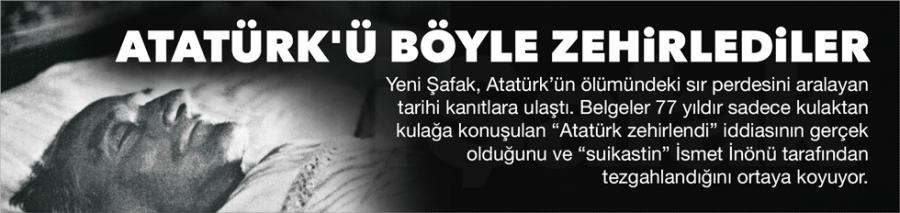 Yeni Şafak'ın İnönü yalanı (Atatürk'ü zehirlemiş)