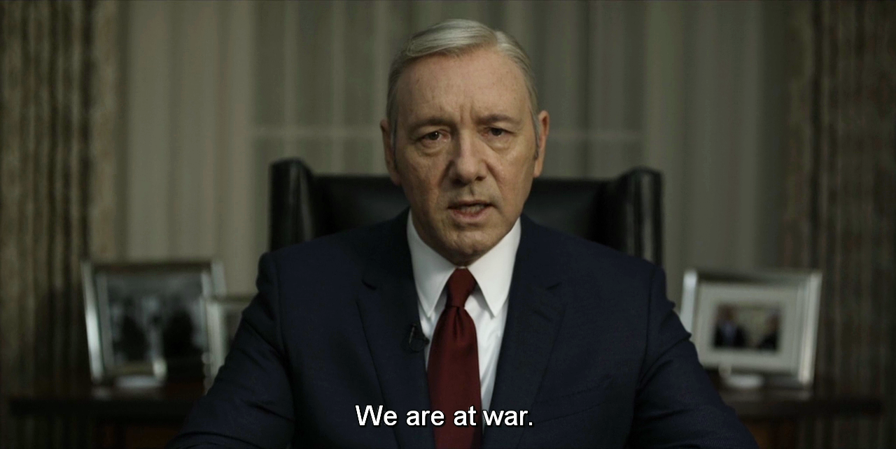 Frank Underwood we are at war - House of Cards